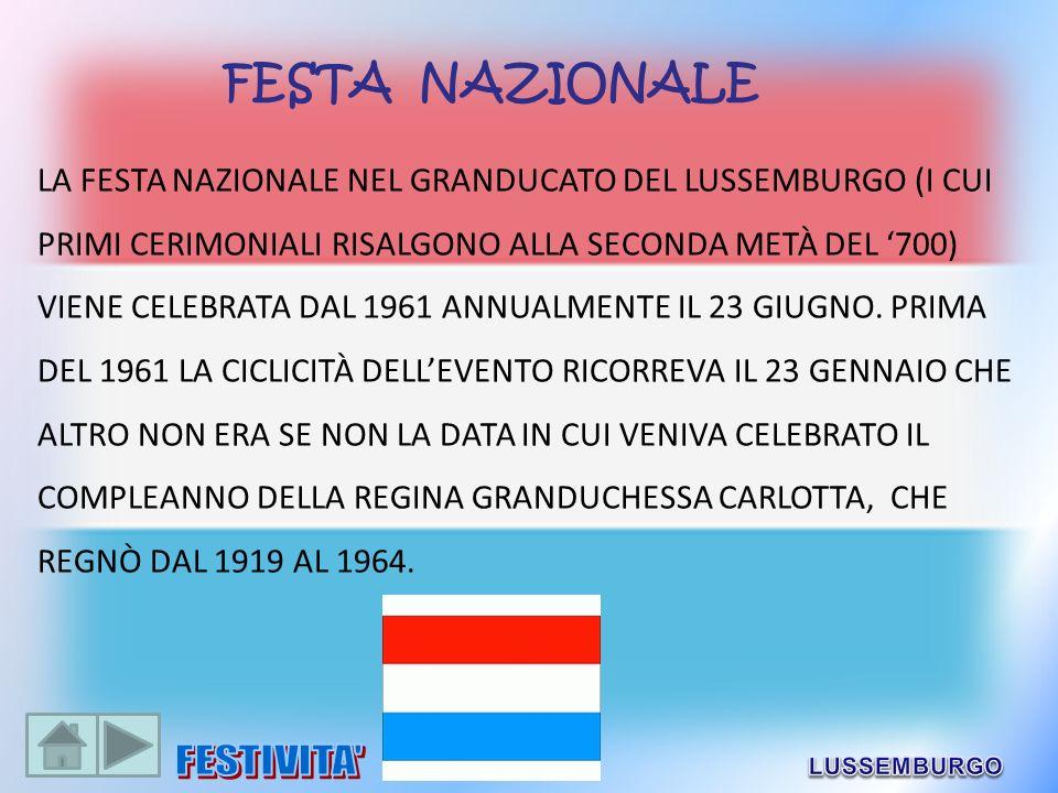 LA FESTA NAZIONALE NEL GRANDUCATO DEL LUSSEMBURGO (I CUI PRIMI CERIMONIALI RISALGONO ALLA SECONDA METÀ DEL 700) VIENE CELEBRATA DAL 1961 ANNUALMENTE I