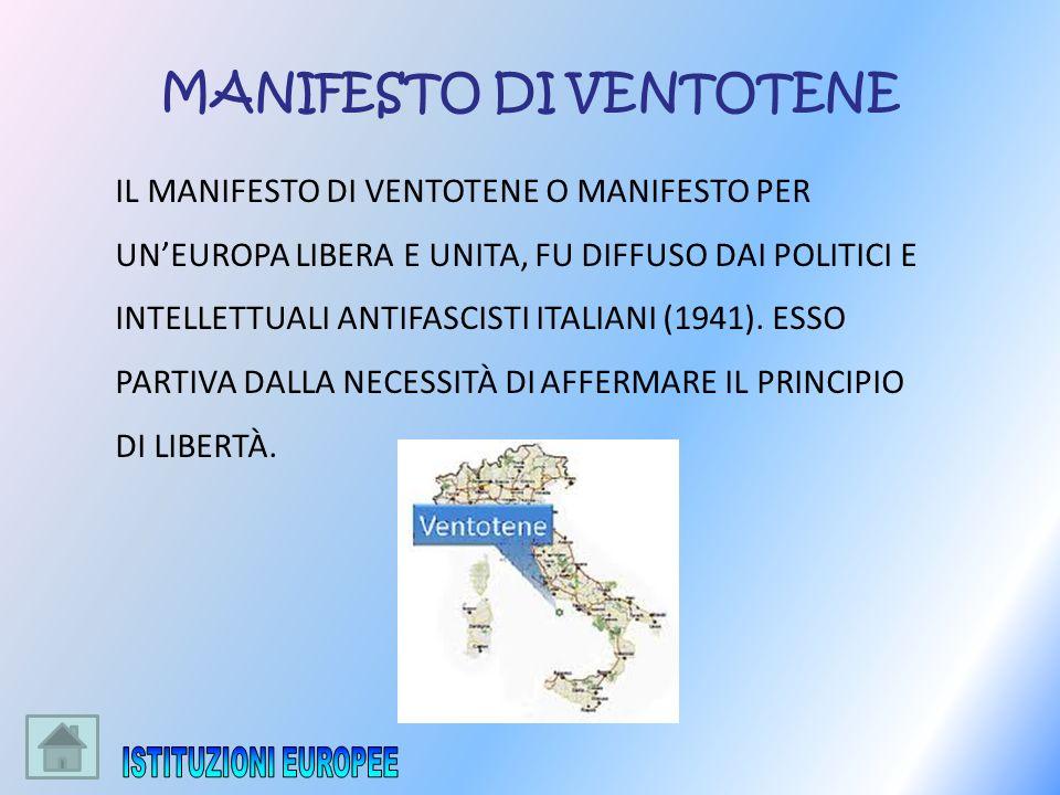 IL MANIFESTO DI VENTOTENE O MANIFESTO PER UNEUROPA LIBERA E UNITA, FU DIFFUSO DAI POLITICI E INTELLETTUALI ANTIFASCISTI ITALIANI (1941). ESSO PARTIVA