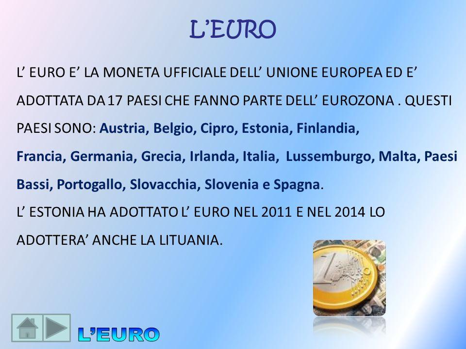 L EURO E LA MONETA UFFICIALE DELL UNIONE EUROPEA ED E ADOTTATA DA 17 PAESI CHE FANNO PARTE DELL EUROZONA. QUESTI PAESI SONO: Austria, Belgio, Cipro, E
