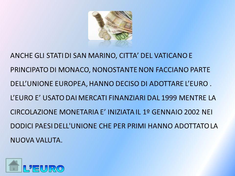 ANCHE GLI STATI DI SAN MARINO, CITTA DEL VATICANO E PRINCIPATO DI MONACO, NONOSTANTE NON FACCIANO PARTE DELLUNIONE EUROPEA, HANNO DECISO DI ADOTTARE L