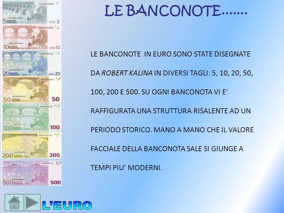 LE BANCONOTE IN EURO SONO STATE DISEGNATE DA ROBERT KALINA IN DIVERSI TAGLI: 5, 10, 20, 50, 100, 200 E 500. SU OGNI BANCONOTA VI E RAFFIGURATA UNA STR