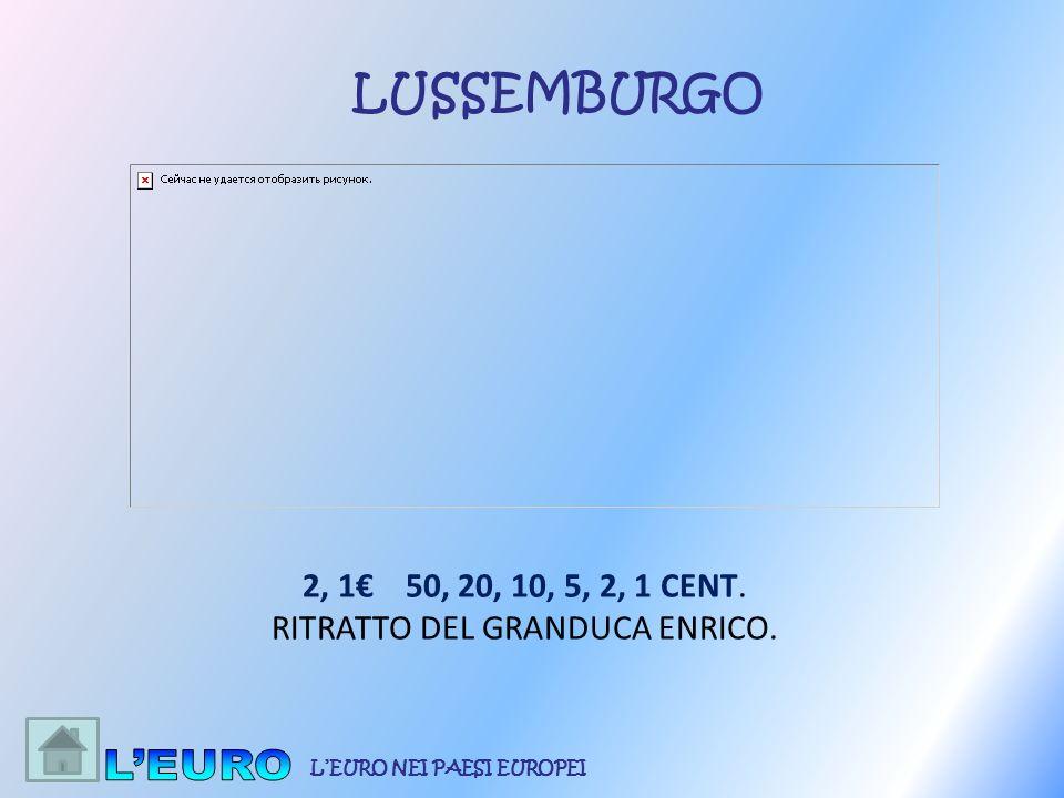2, 1 50, 20, 10, 5, 2, 1 CENT. RITRATTO DEL GRANDUCA ENRICO. LUSSEMBURGO LEURO NEI PAESI EUROPEI