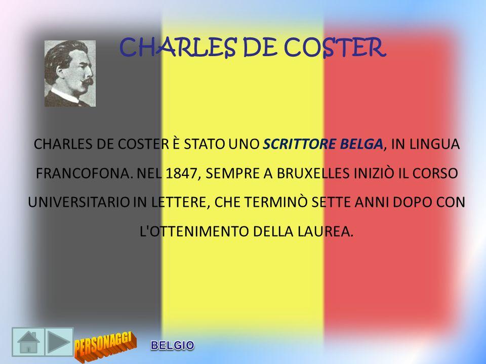 CHARLES DE COSTER È STATO UNO SCRITTORE BELGA, IN LINGUA FRANCOFONA. NEL 1847, SEMPRE A BRUXELLES INIZIÒ IL CORSO UNIVERSITARIO IN LETTERE, CHE TERMIN
