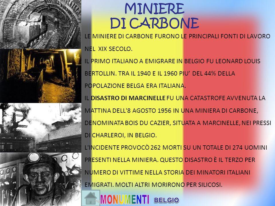 MINIERE DI CARBONE LE MINIERE DI CARBONE FURONO LE PRINCIPALI FONTI DI LAVORO NEL XIX SECOLO. IL PRIMO ITALIANO A EMIGRARE IN BELGIO FU LEONARD LOUIS