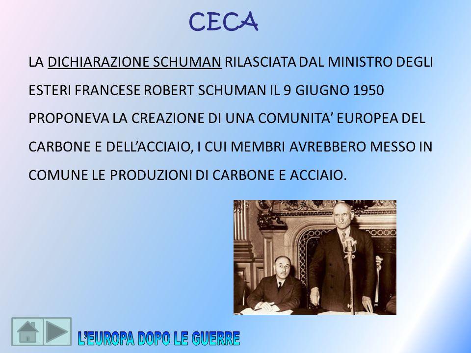 CECA LA DICHIARAZIONE SCHUMAN RILASCIATA DAL MINISTRO DEGLI ESTERI FRANCESE ROBERT SCHUMAN IL 9 GIUGNO 1950 PROPONEVA LA CREAZIONE DI UNA COMUNITA EUR