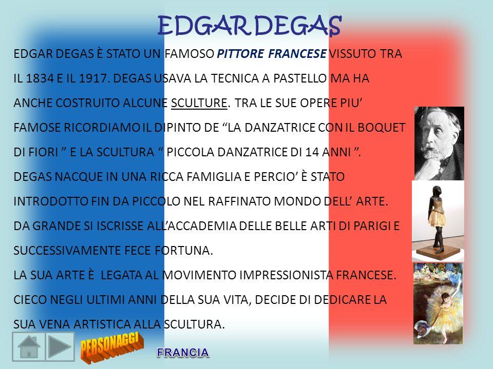 EDGAR DEGAS EDGAR DEGAS È STATO UN FAMOSO PITTORE FRANCESE VISSUTO TRA IL 1834 E IL 1917. DEGAS USAVA LA TECNICA A PASTELLO MA HA ANCHE COSTRUITO ALCU