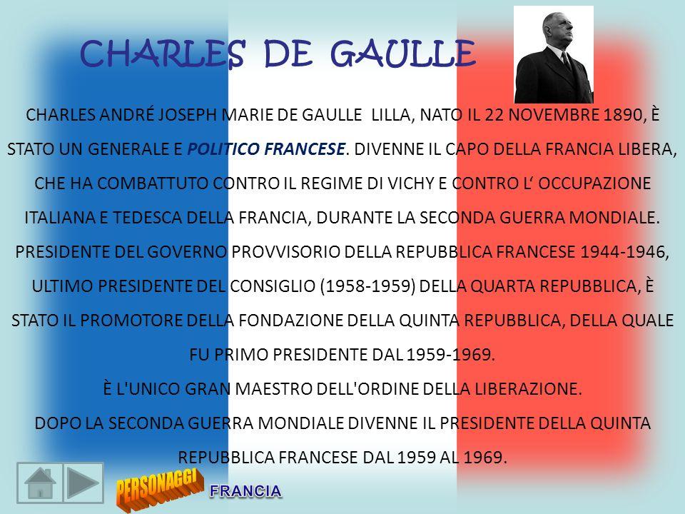 CHARLES DE GAULLE CHARLES ANDRÉ JOSEPH MARIE DE GAULLE LILLA, NATO IL 22 NOVEMBRE 1890, È STATO UN GENERALE E POLITICO FRANCESE. DIVENNE IL CAPO DELLA