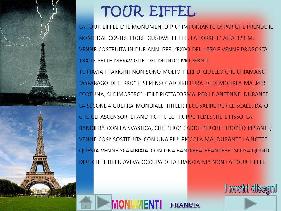TOUR EIFFEL LA TOUR EIFFEL E IL MONUMENTO PIU IMPORTANTE DI PARIGI E PRENDE IL NOME DAL COSTRUTTORE GUSTAVE EIFFEL. LA TORRE E ALTA 324 M. VENNE COSTR