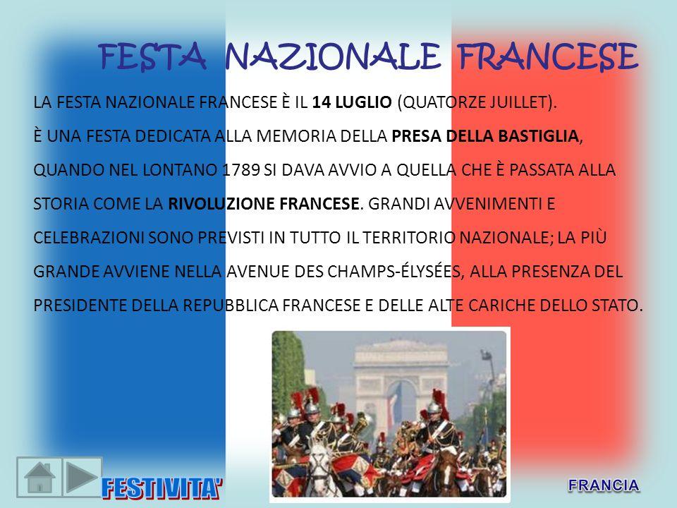 LA FESTA NAZIONALE FRANCESE È IL 14 LUGLIO (QUATORZE JUILLET). È UNA FESTA DEDICATA ALLA MEMORIA DELLA PRESA DELLA BASTIGLIA, QUANDO NEL LONTANO 1789