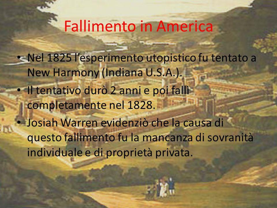 Fallimento in America Nel 1825 lesperimento utopistico fu tentato a New Harmony (Indiana U.S.A.). Il tentativo durò 2 anni e poi fallì completamente n