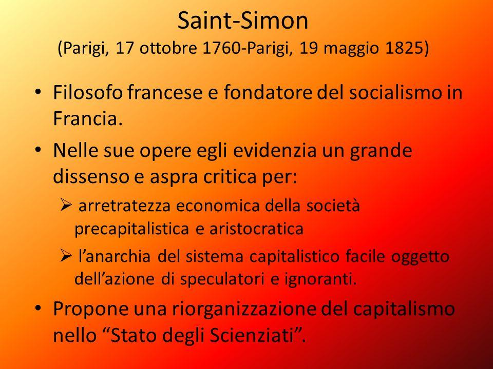 Saint-Simon (Parigi, 17 ottobre 1760-Parigi, 19 maggio 1825) Filosofo francese e fondatore del socialismo in Francia. Nelle sue opere egli evidenzia u