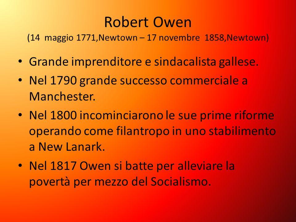 Robert Owen (14 maggio 1771,Newtown – 17 novembre 1858,Newtown) Grande imprenditore e sindacalista gallese. Nel 1790 grande successo commerciale a Man