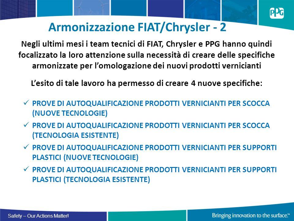 Safety – Our Actions Matter! Armonizzazione FIAT/Chrysler - 2 Negli ultimi mesi i team tecnici di FIAT, Chrysler e PPG hanno quindi focalizzato la lor