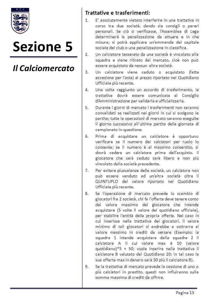 Sezione 5 Trattative e trasferimenti: 1.E assolutamente vietato interferire in una trattativa in corso tra due società, dando sia consigli o pareri personali.