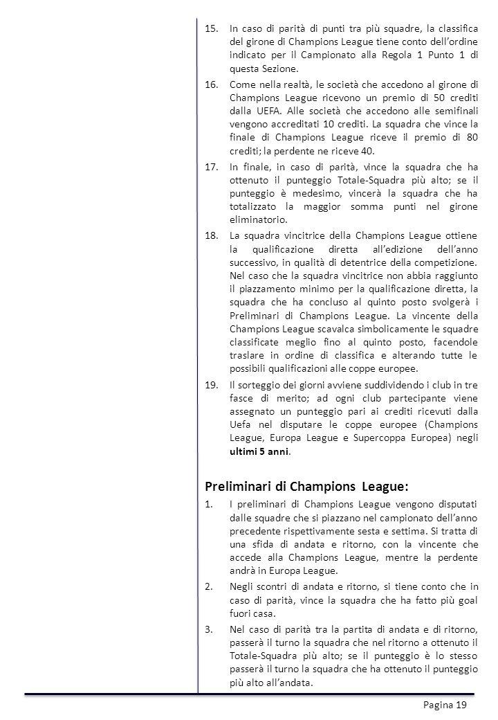 15.In caso di parità di punti tra più squadre, la classifica del girone di Champions League tiene conto dellordine indicato per il Campionato alla Regola 1 Punto 1 di questa Sezione.