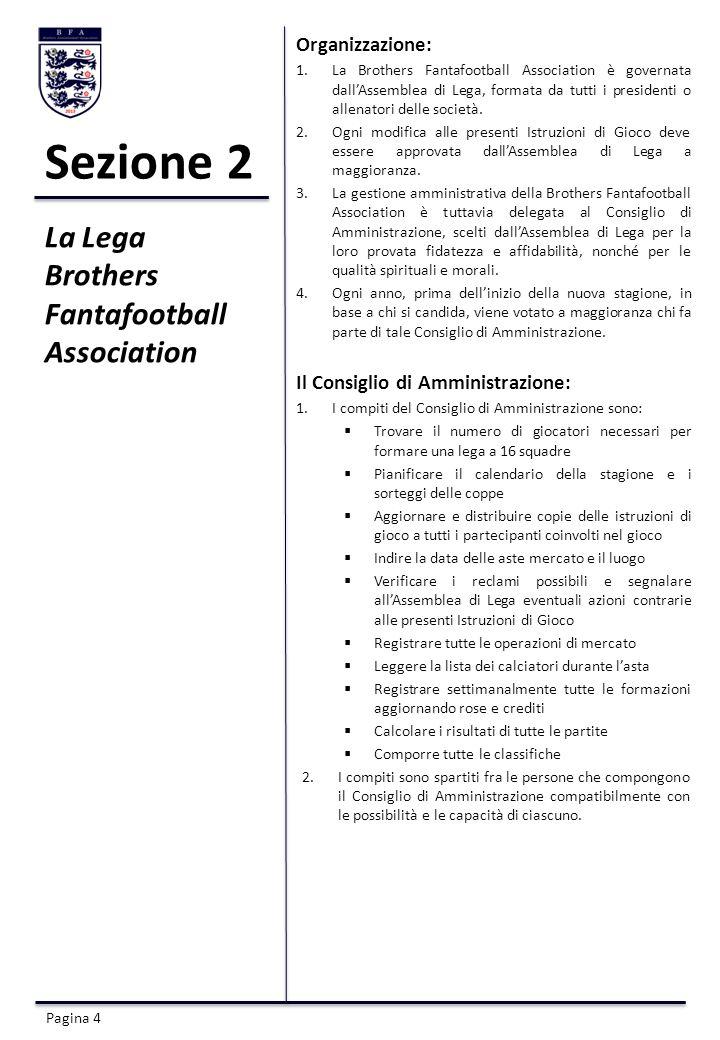 Sezione 2 Organizzazione: 1.La Brothers Fantafootball Association è governata dallAssemblea di Lega, formata da tutti i presidenti o allenatori delle società.