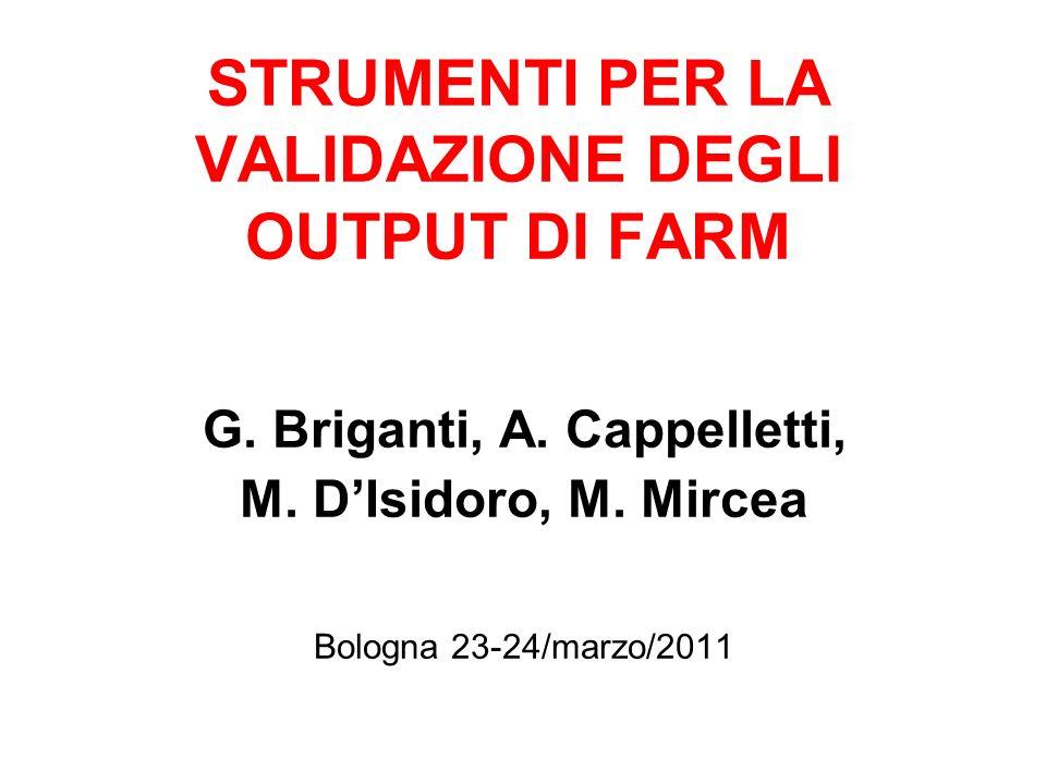 STRUMENTI PER LA VALIDAZIONE DEGLI OUTPUT DI FARM G. Briganti, A. Cappelletti, M. DIsidoro, M. Mircea Bologna 23-24/marzo/2011
