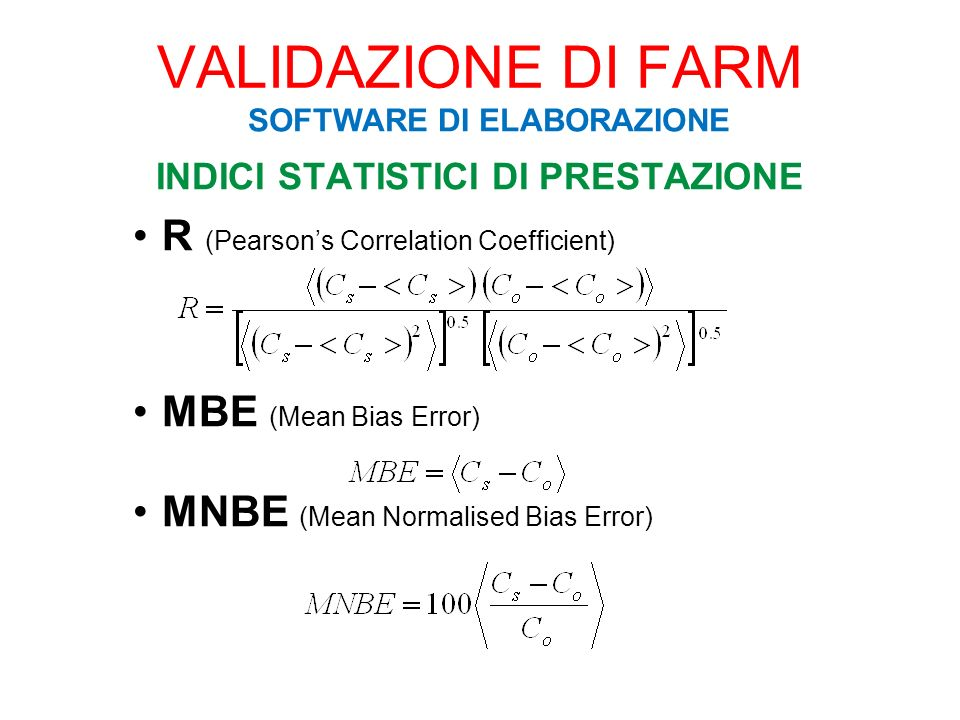 INDICI STATISTICI DI PRESTAZIONE R (Pearsons Correlation Coefficient) MBE (Mean Bias Error) MNBE (Mean Normalised Bias Error) VALIDAZIONE DI FARM SOFT