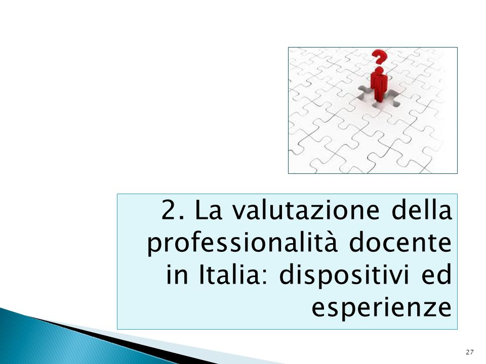 27 2. La valutazione della professionalità docente in Italia: dispositivi ed esperienze