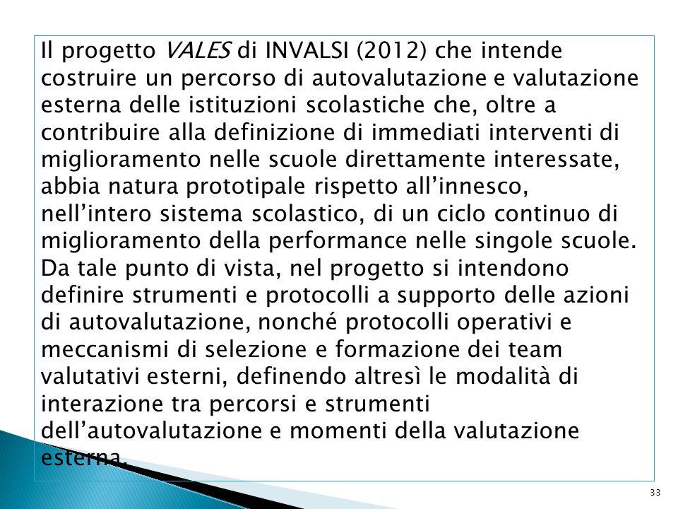 33 Il progetto VALES di INVALSI (2012) che intende costruire un percorso di autovalutazione e valutazione esterna delle istituzioni scolastiche che, o