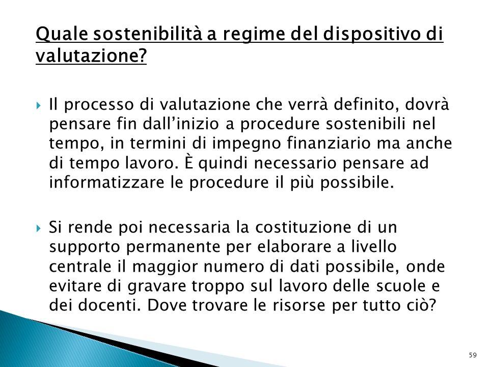 Quale sostenibilità a regime del dispositivo di valutazione? Il processo di valutazione che verrà definito, dovrà pensare fin dallinizio a procedure s