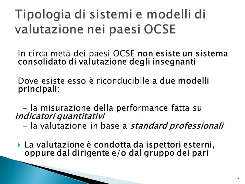 In circa metà dei paesi OCSE non esiste un sistema consolidato di valutazione degli insegnanti Dove esiste esso è riconducibile a due modelli principa