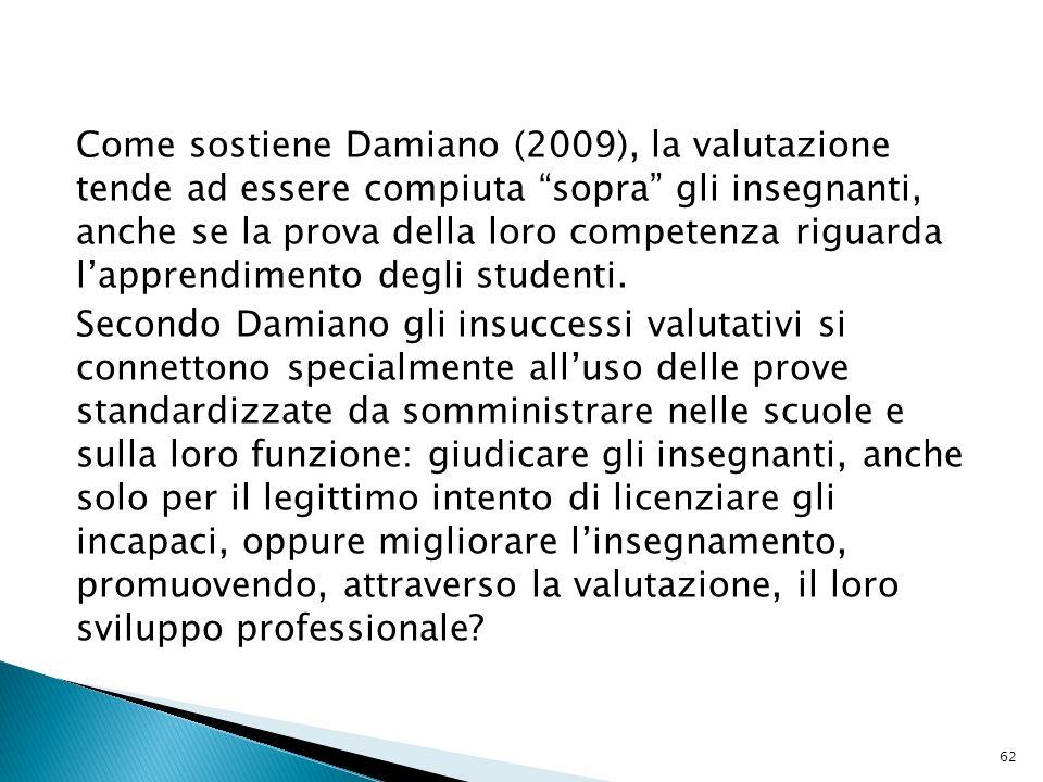 Come sostiene Damiano (2009), la valutazione tende ad essere compiuta sopra gli insegnanti, anche se la prova della loro competenza riguarda lapprendi