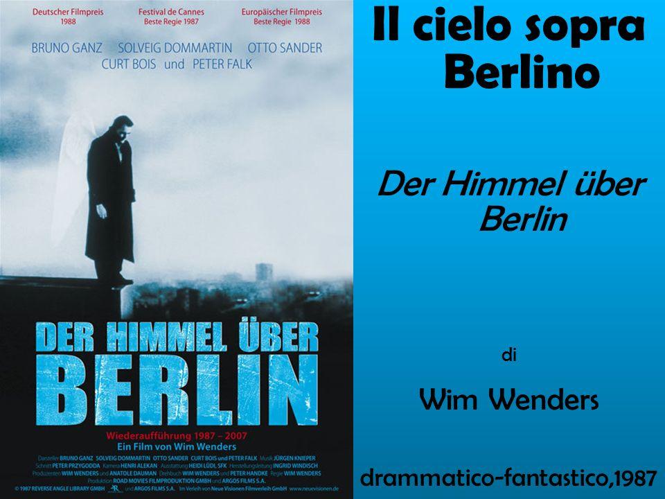 Il cielo sopra Berlino Der Himmel über Berlin di Wim Wenders drammatico-fantastico,1987