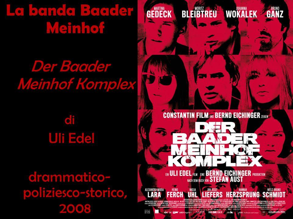 La banda Baader Meinhof Der Baader Meinhof Komplex di Uli Edel drammatico- poliziesco-storico, 2008