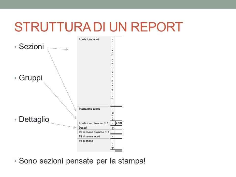 STRUTTURA DI UN REPORT Sezioni Gruppi Dettaglio Sono sezioni pensate per la stampa!