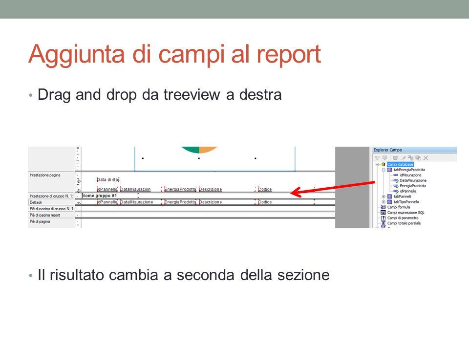 Aggiunta di campi al report Drag and drop da treeview a destra Il risultato cambia a seconda della sezione