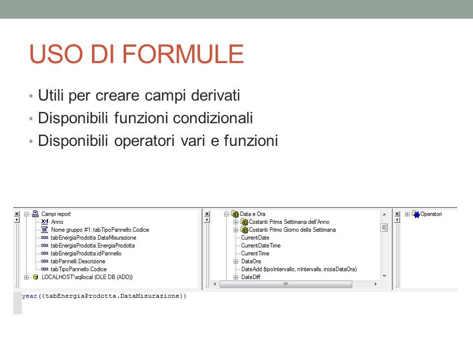 USO DI FORMULE Utili per creare campi derivati Disponibili funzioni condizionali Disponibili operatori vari e funzioni