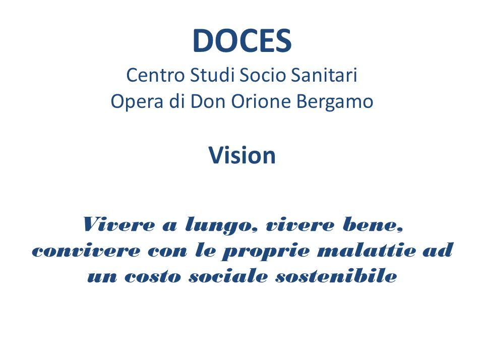 DOCES Centro Studi Socio Sanitari Opera di Don Orione Bergamo Vision Vivere a lungo, vivere bene, convivere con le proprie malattie ad un costo social