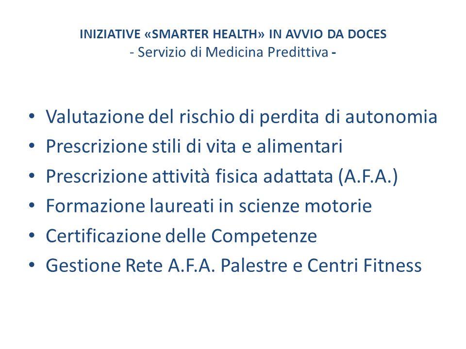 INIZIATIVE «SMARTER HEALTH» IN AVVIO DA DOCES - Servizio di Medicina Predittiva - Valutazione del rischio di perdita di autonomia Prescrizione stili d