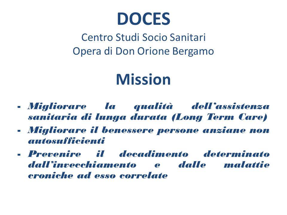 DOCES Centro Studi Socio Sanitari Opera di Don Orione Bergamo Mission -Migliorare la qualità dellassistenza sanitaria di lunga durata (Long Term Care)