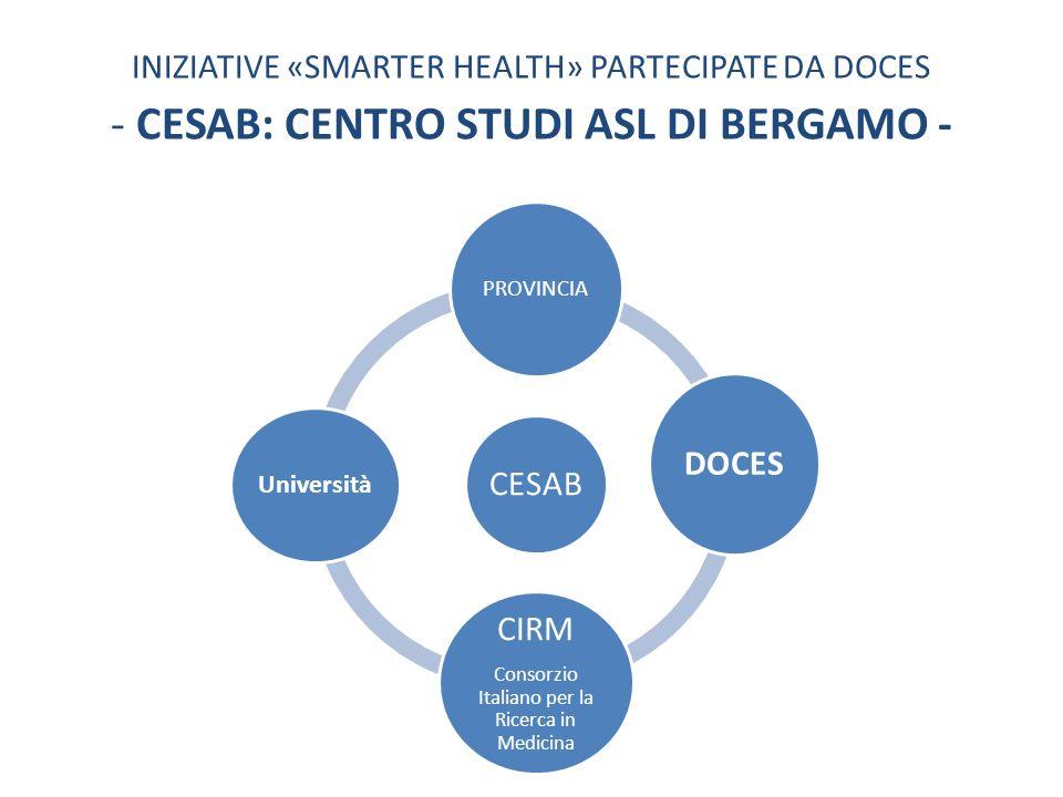 INIZIATIVE «SMARTER HEALTH» PARTECIPATE DA DOCES - CESAB: CENTRO STUDI ASL DI BERGAMO - CESAB PROVINCIA DOCES CIRM Consorzio Italiano per la Ricerca i