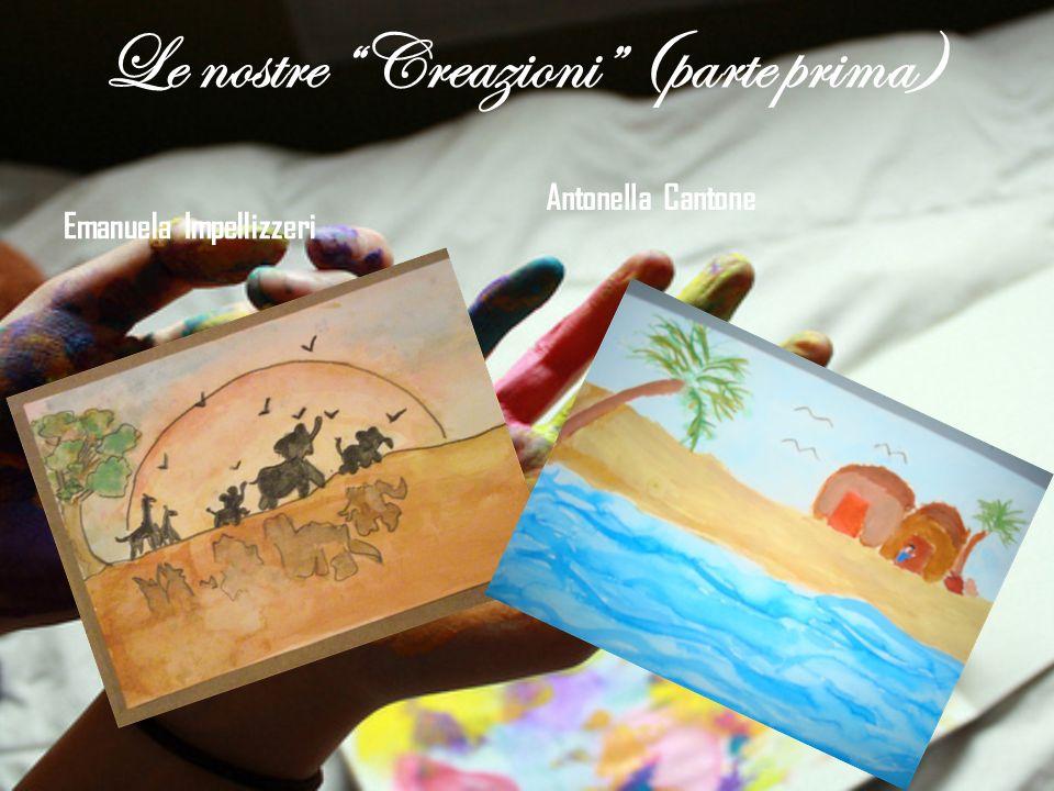 Le nostre Creazioni (parte prima) Emanuela Impellizzeri Antonella Cantone