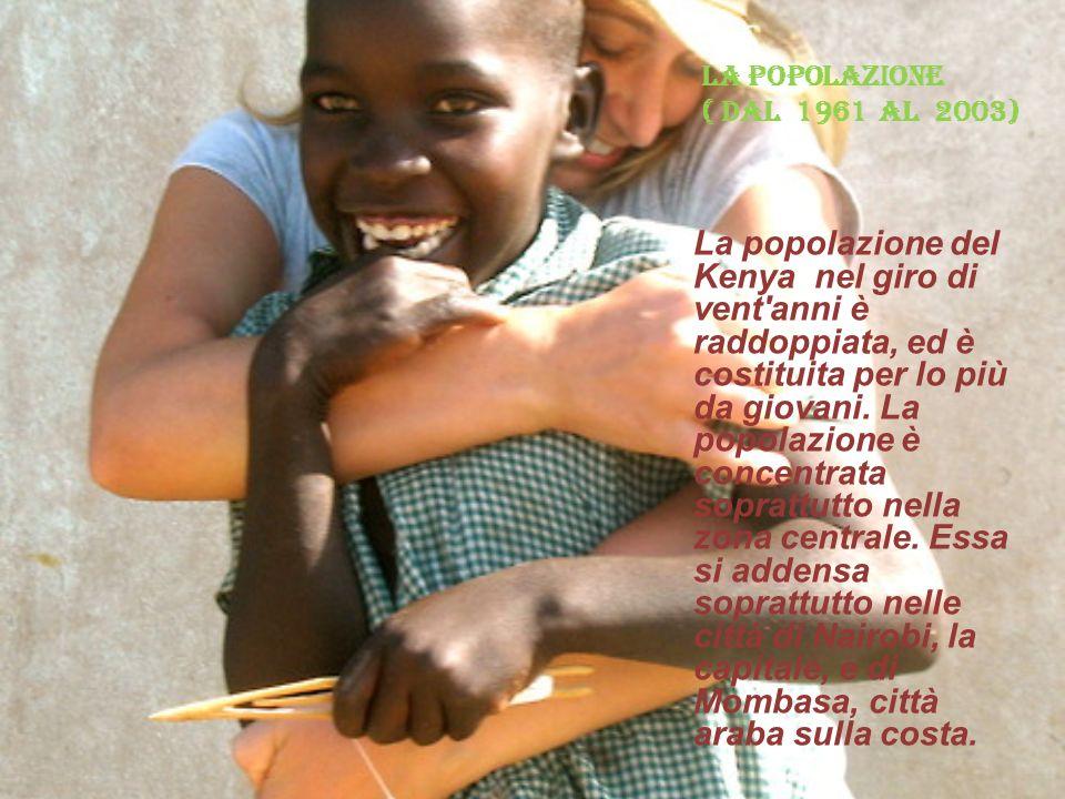 La popolazione ( dal 1961 al 2003) La popolazione del Kenya nel giro di vent anni è raddoppiata, ed è costituita per lo più da giovani.