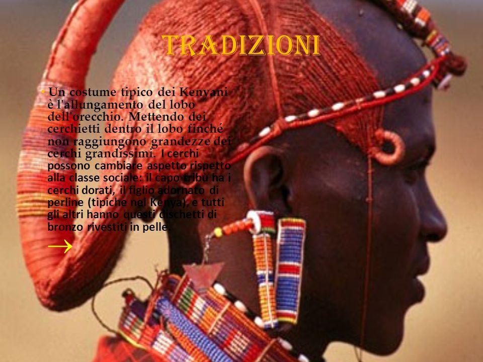 Tradizioni Un costume tipico dei Kenyani è l allungamento del lobo dell orecchio.