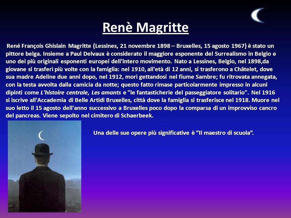 Renè Magritte René François Ghislain Magritte (Lessines, 21 novembre 1898 – Bruxelles, 15 agosto 1967) è stato un pittore belga. Insieme a Paul Delvau