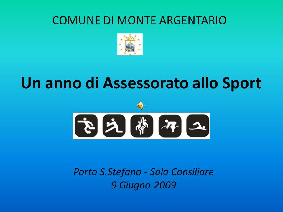 COMUNE DI MONTE ARGENTARIO Un anno di Assessorato allo Sport Porto S.Stefano - Sala Consiliare 9 Giugno 2009