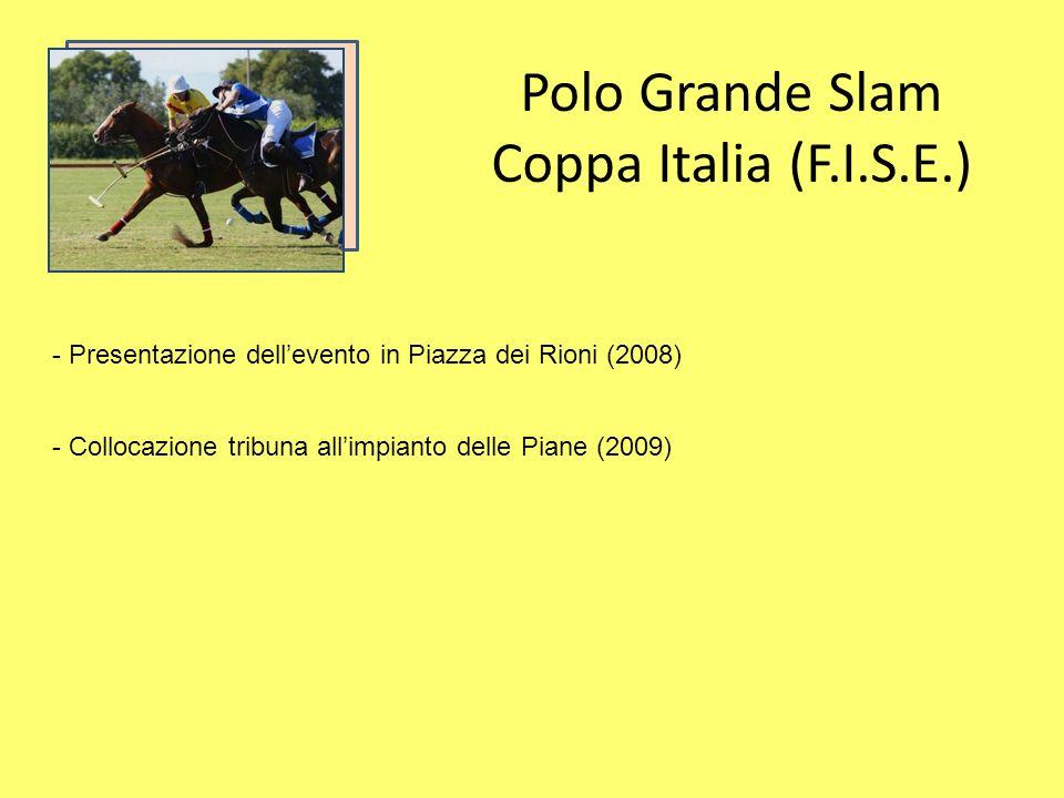 Polo Grande Slam Coppa Italia (F.I.S.E.) - Presentazione dellevento in Piazza dei Rioni (2008) - Collocazione tribuna allimpianto delle Piane (2009)