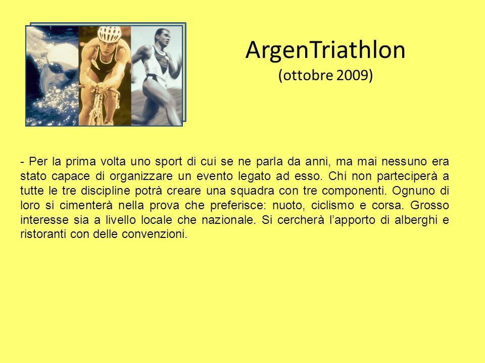 ArgenTriathlon (ottobre 2009) - Per la prima volta uno sport di cui se ne parla da anni, ma mai nessuno era stato capace di organizzare un evento legato ad esso.