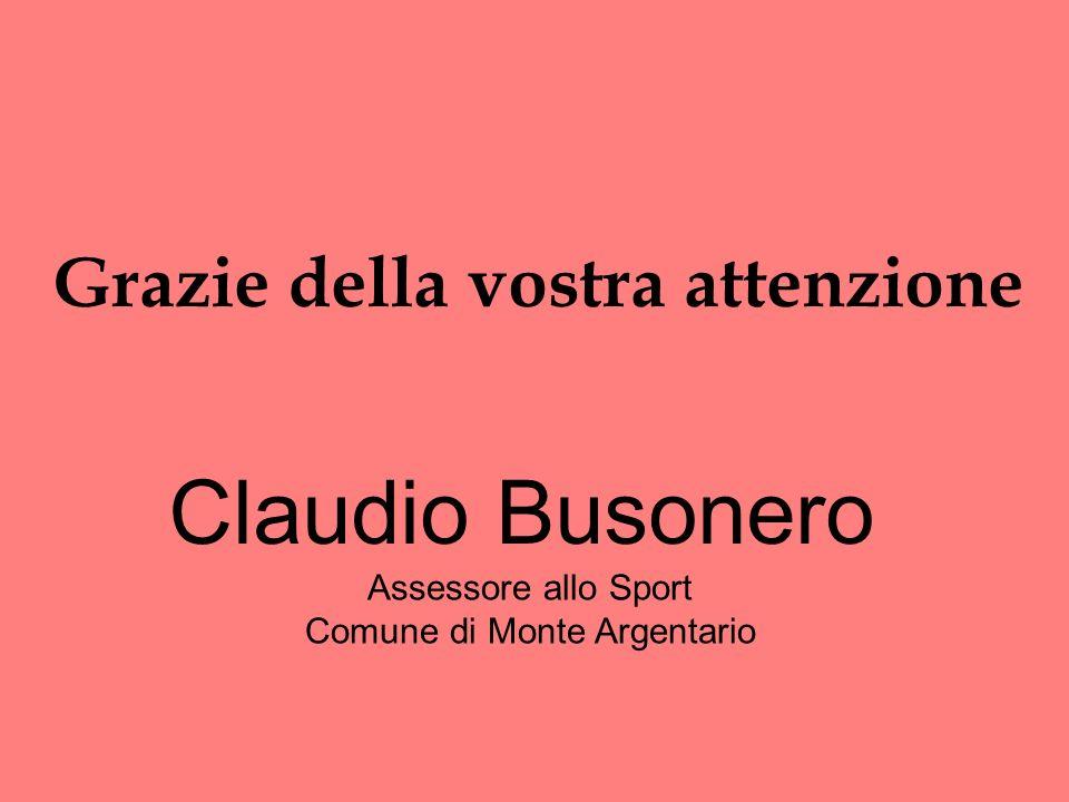 Grazie della vostra attenzione Claudio Busonero Assessore allo Sport Comune di Monte Argentario