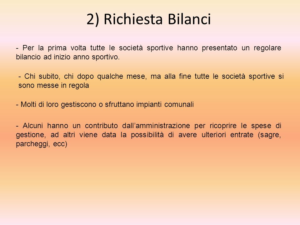 2) Richiesta Bilanci - Per la prima volta tutte le società sportive hanno presentato un regolare bilancio ad inizio anno sportivo.