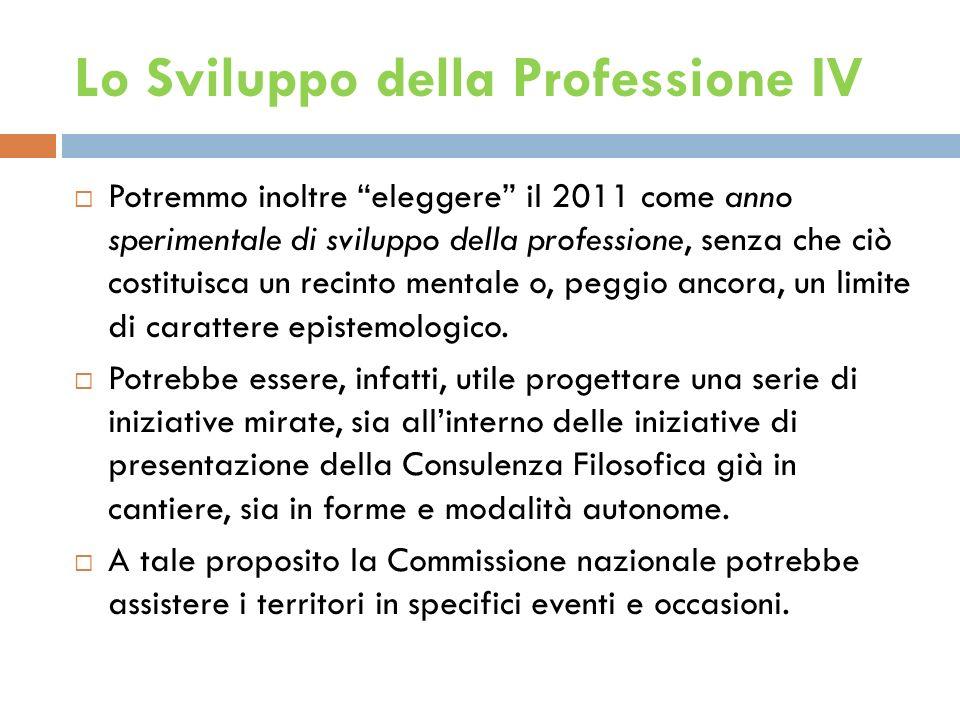 Lo Sviluppo della Professione IV Potremmo inoltre eleggere il 2011 come anno sperimentale di sviluppo della professione, senza che ciò costituisca un