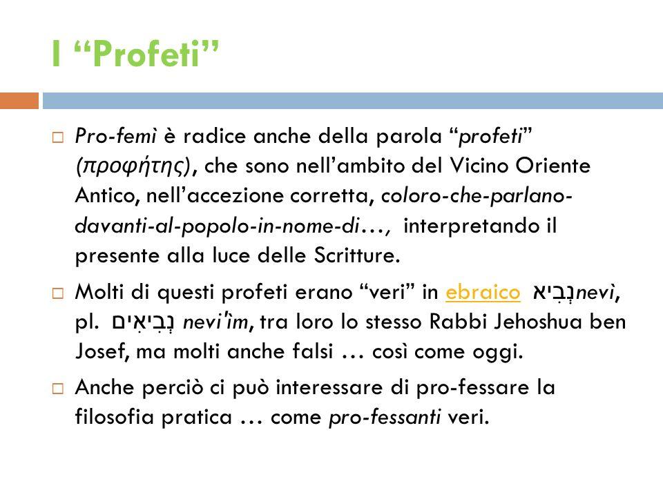 I Profeti Pro-femì è radice anche della parola profeti ( προφήτης ), che sono nellambito del Vicino Oriente Antico, nellaccezione corretta, coloro-che