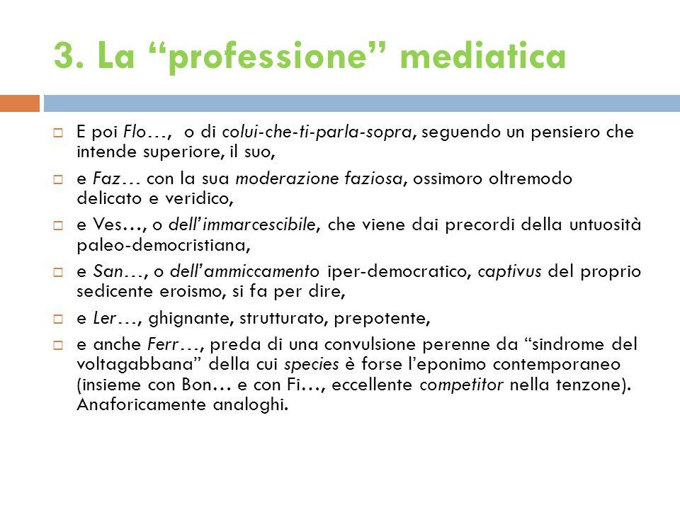 3. La professione mediatica E poi Flo…, o di colui-che-ti-parla-sopra, seguendo un pensiero che intende superiore, il suo, e Faz… con la sua moderazio