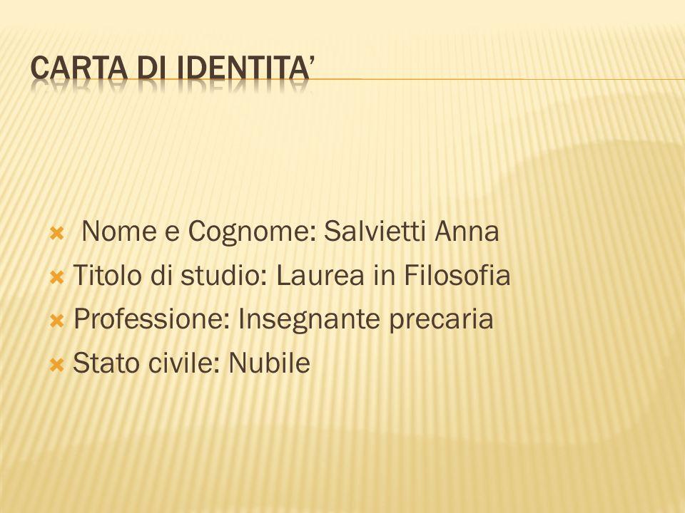 Nome e Cognome: Salvietti Anna Titolo di studio: Laurea in Filosofia Professione: Insegnante precaria Stato civile: Nubile