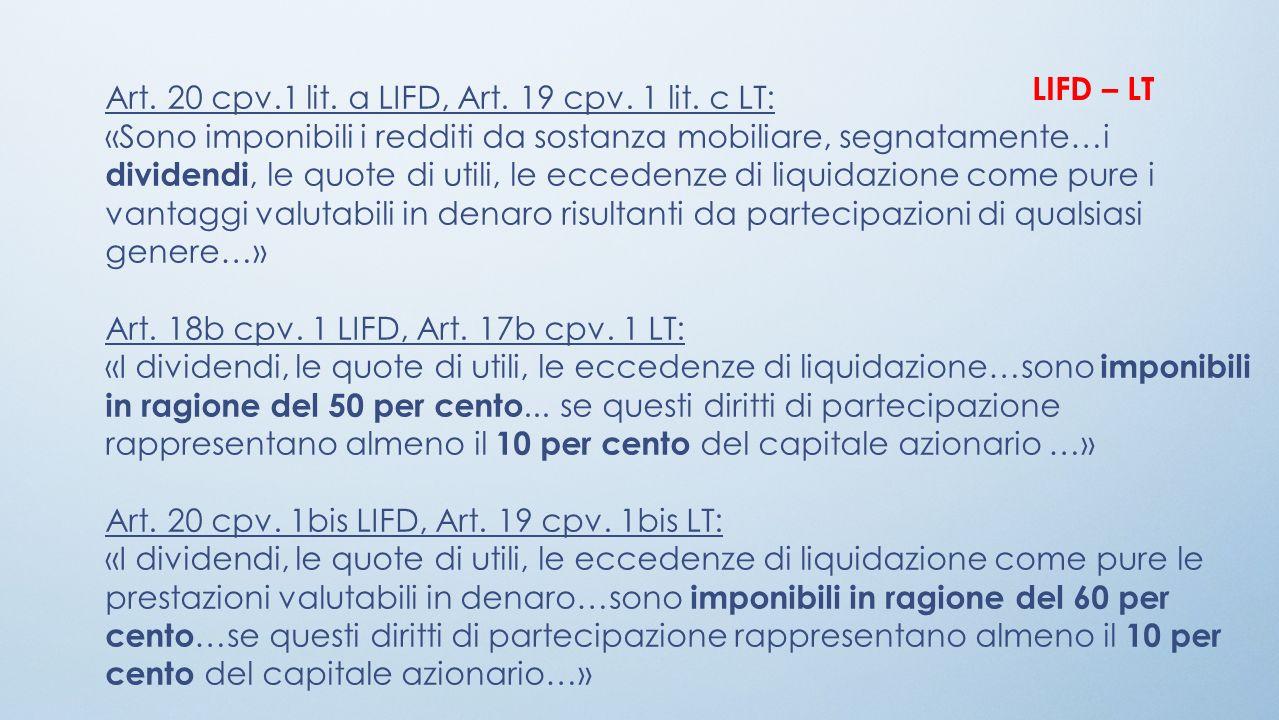 Art. 20 cpv.1 lit. a LIFD, Art. 19 cpv. 1 lit. c LT: «Sono imponibili i redditi da sostanza mobiliare, segnatamente…i dividendi, le quote di utili, le